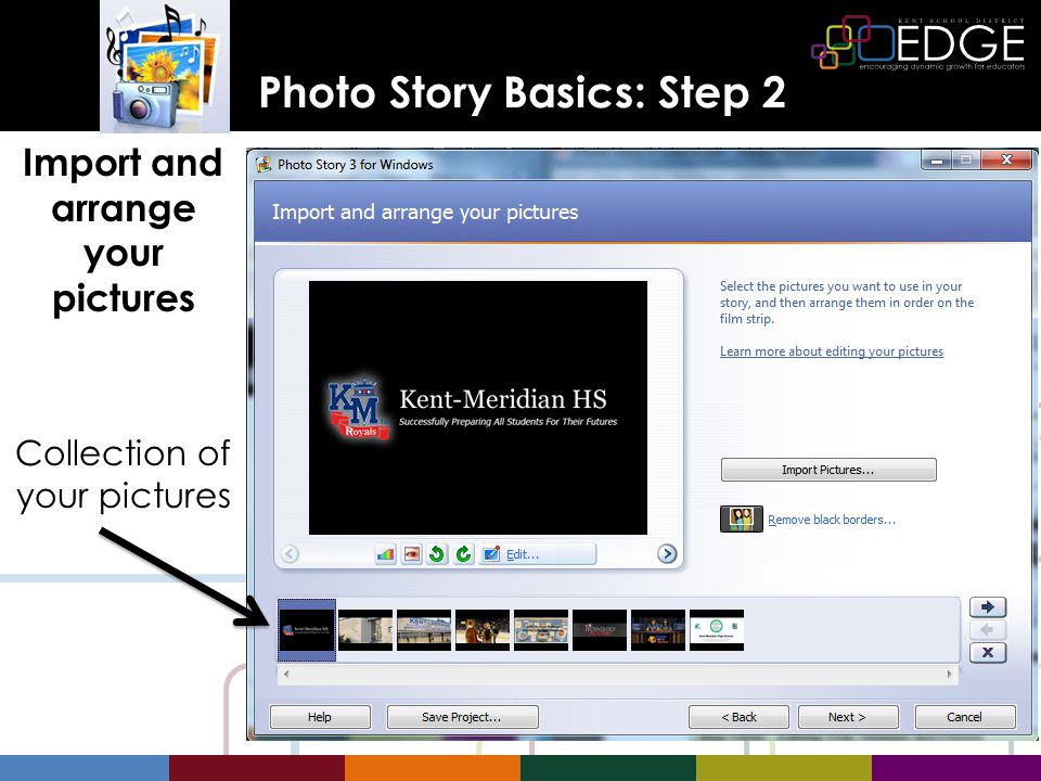 Photo Story Basics: Step 2 Import and arrange your pictures Collection of your pictures