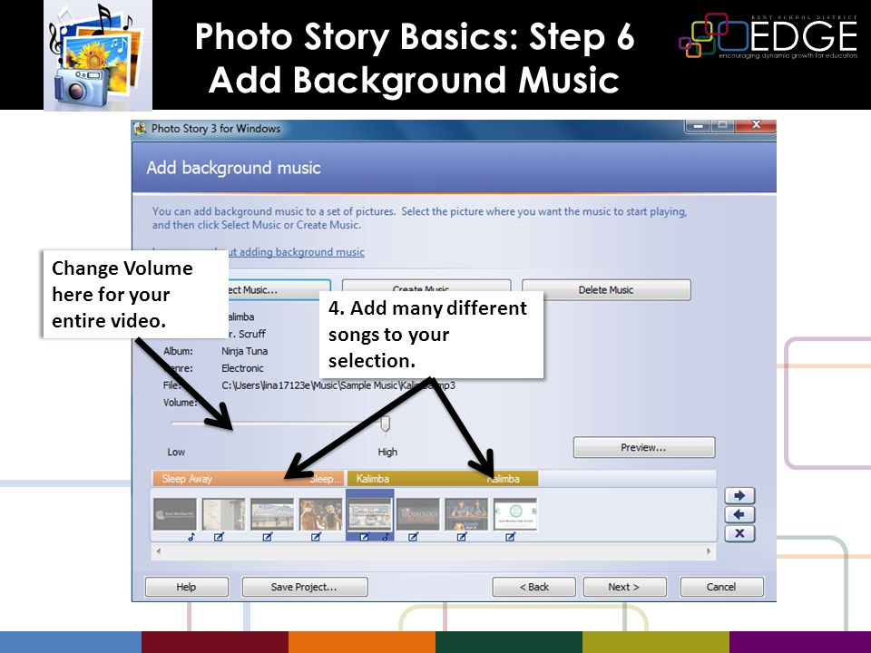 Photo Story Basics: Step 6 Add Background Music Change Volume here for your entire video.