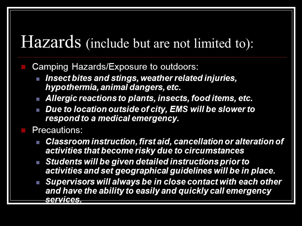 Hazards (include but are not limited to): Camping Hazards/Exposure to outdoors: Insect bites and stings, weather related injuries, hypothermia, animal dangers, etc.