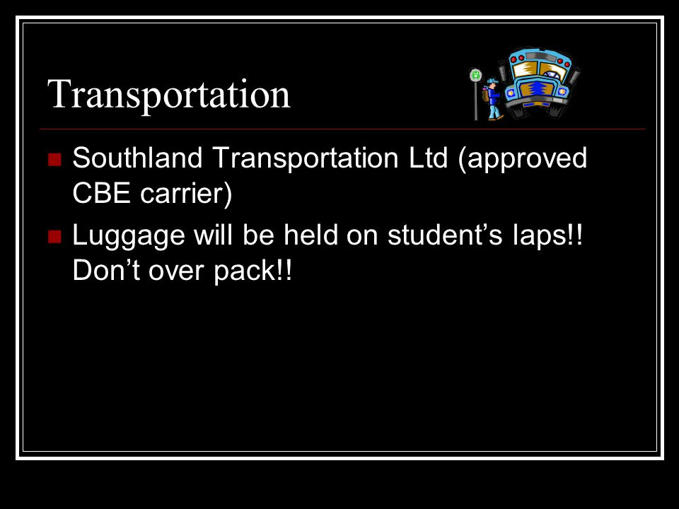 Transportation Southland Transportation Ltd (approved CBE carrier) Luggage will be held on student's laps!.