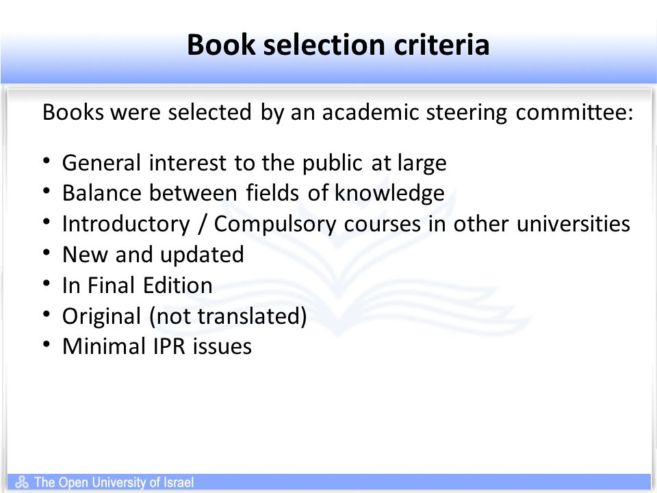 Book selection criteria Books were selected by an academic steering committee: General interest to the public at large Balance between fields of knowledge Introductory / Compulsory courses in other universities New and updated In Final Edition Original (not translated) Minimal IPR issues