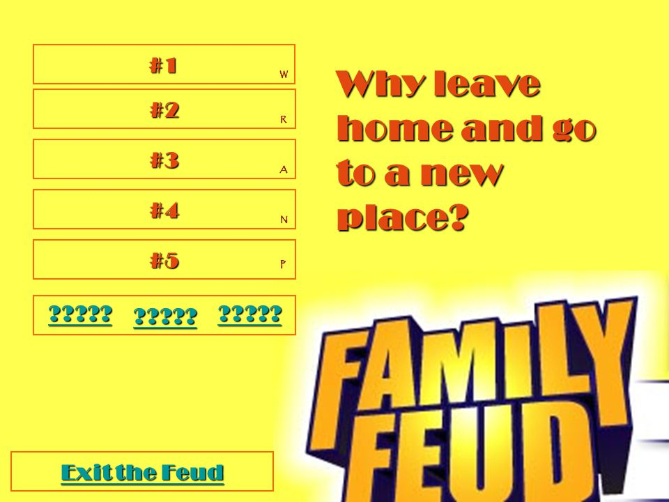 Why leave home to go to a to go to anewplace . Lets Play the feud!.