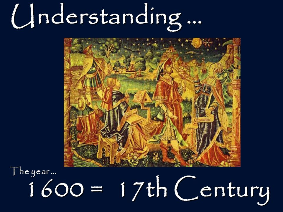 Understanding … 1600 = ___ Century? The year …