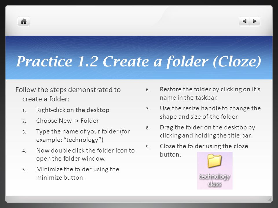 Practice 1.2 Create a folder (Cloze) Follow the steps demonstrated to create a folder: 1. Right-click on the desktop 2. Choose New -> Folder 3. Type t