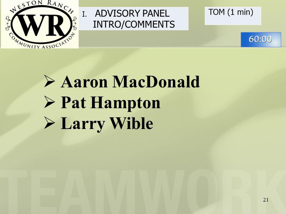 21 TOM (1 min) I. ADVISORY PANEL INTRO/COMMENTS  Aaron MacDonald  Pat Hampton  Larry Wible