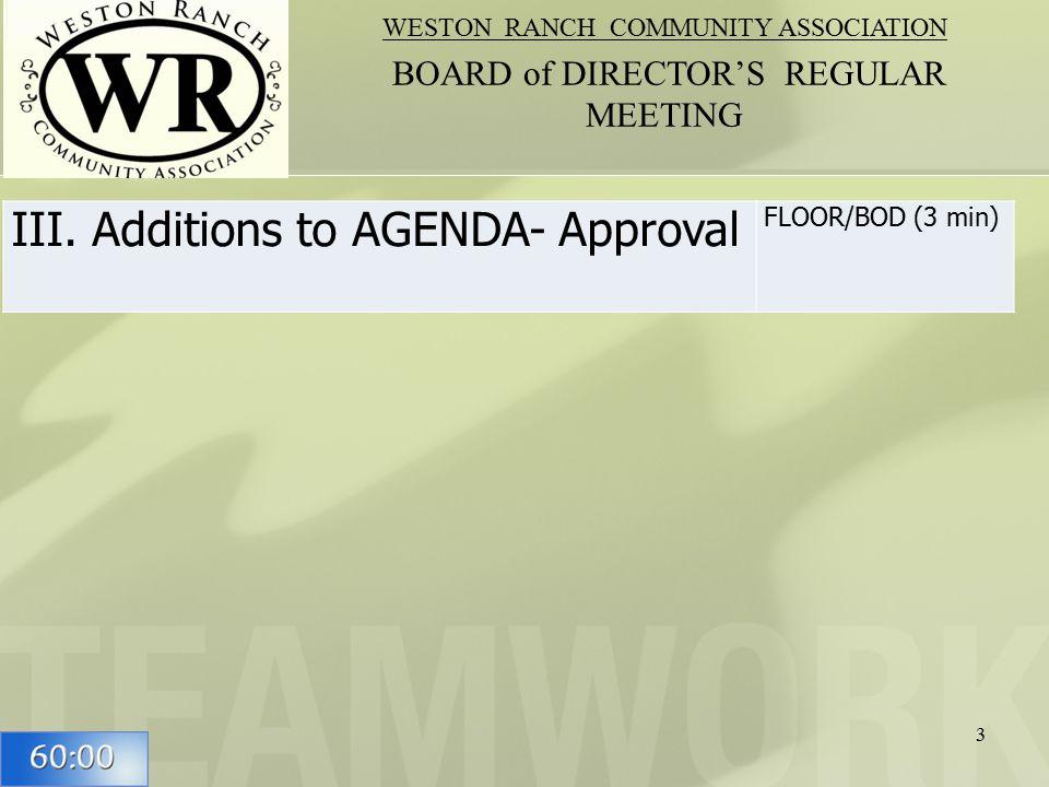 III. Additions to AGENDA- Approval FLOOR/BOD (3 min) 3 WESTON RANCH COMMUNITY ASSOCIATION BOARD of DIRECTOR'S REGULAR MEETING
