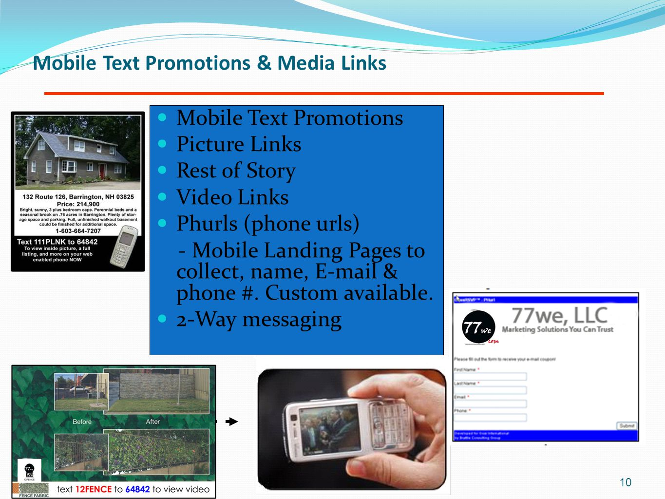 Mobile Text Promotions & Media Links Mobile Text Promotions Picture Links Rest of Story Video Links Phurls (phone urls) - Mobile Landing Pages to collect, name, E-mail & phone #.