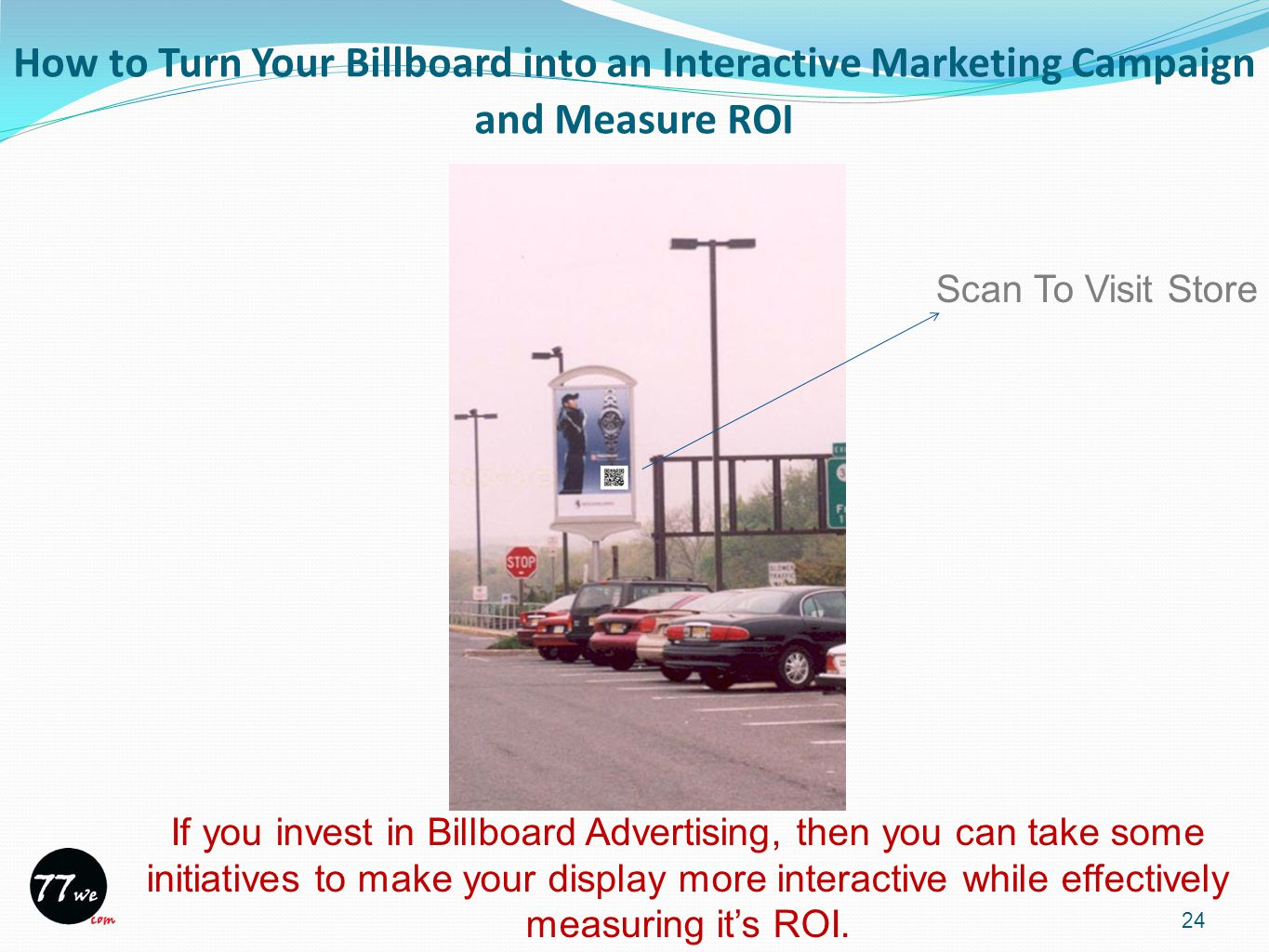 How to Turn Your Billboard into an Interactive Marketing Campaign and Measure ROI 24 If you invest in Billboard Advertising, then you can take some initiatives to make your display more interactive while effectively measuring it's ROI.