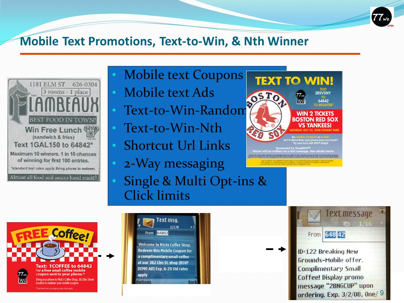 Mobile Text Promotions, Text-to-Win, & Nth Winner Mobile text Coupons Mobile text Ads Text-to-Win-Random Text-to-Win-Nth Shortcut Url Links 2-Way messaging Single & Multi Opt-ins & Click limits Or Unique ID, Single Opt-in with Exp date Multi-opt-in with Exp date 9