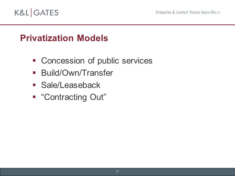 23 Privatization Models  Concession of public services  Build/Own/Transfer  Sale/Leaseback  Contracting Out