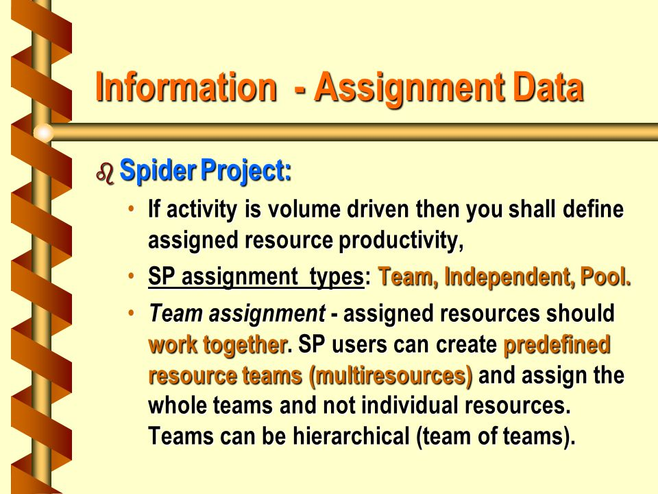 Information - Assignment Data b Spider Project: If activity is volume driven then you shall define assigned resource productivity, If activity is volume driven then you shall define assigned resource productivity, SP assignment types: Team, Independent, Pool.