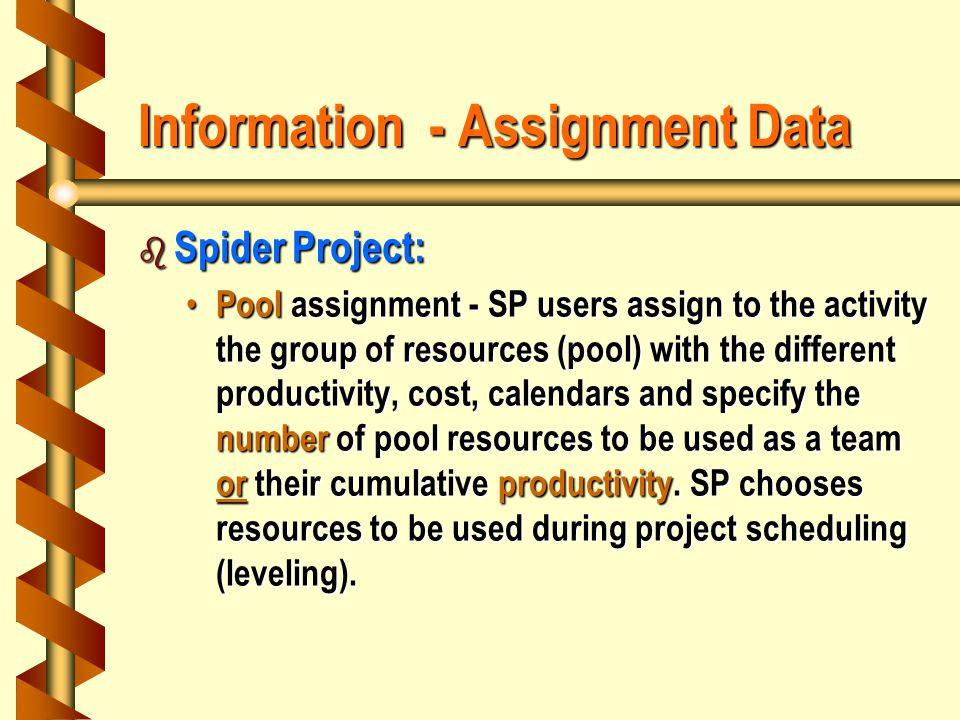 Information - Assignment Data b Spider Project: Pool assignment - SP users assign to the activity the group of resources (pool) with the different productivity, cost, calendars and specify the number of pool resources to be used as a team or their cumulative productivity.
