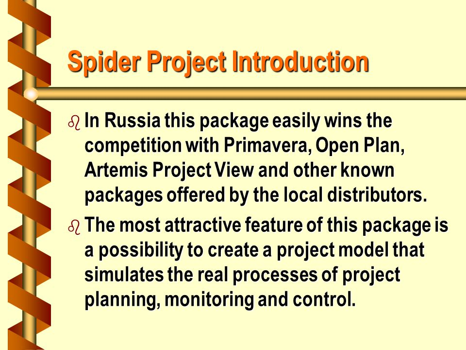 Spider Project Introduction b In Russia this package easily wins the competition with Primavera, Open Plan, Artemis Project View and other known packages offered by the local distributors.