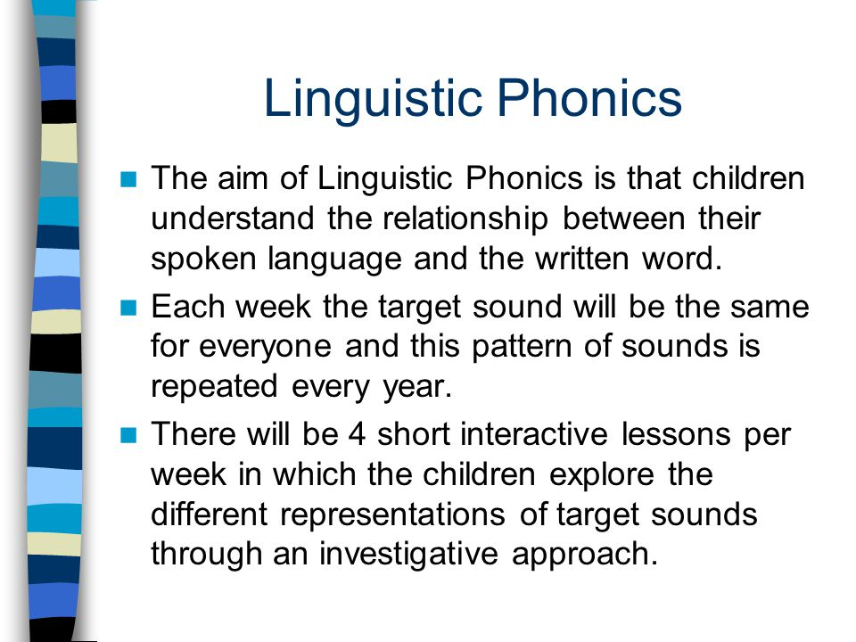 Linguistic Phonics The aim of Linguistic Phonics is that children understand the relationship between their spoken language and the written word.
