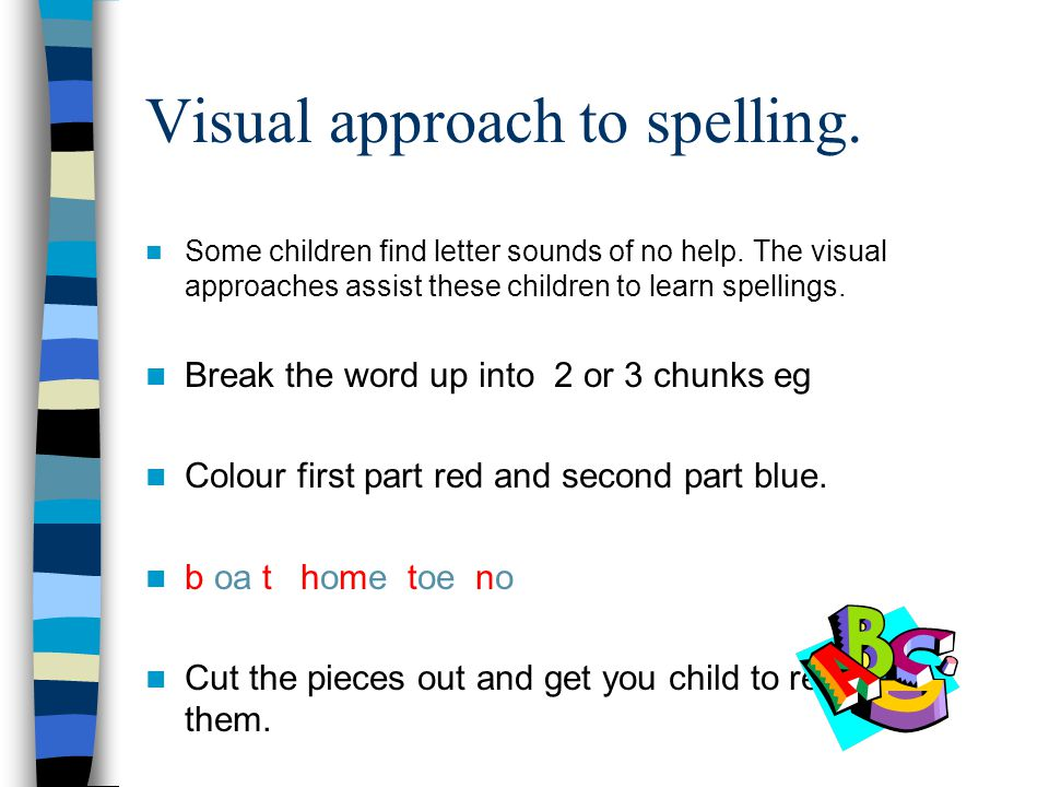 Visual approach to spelling.Some children find letter sounds of no help.