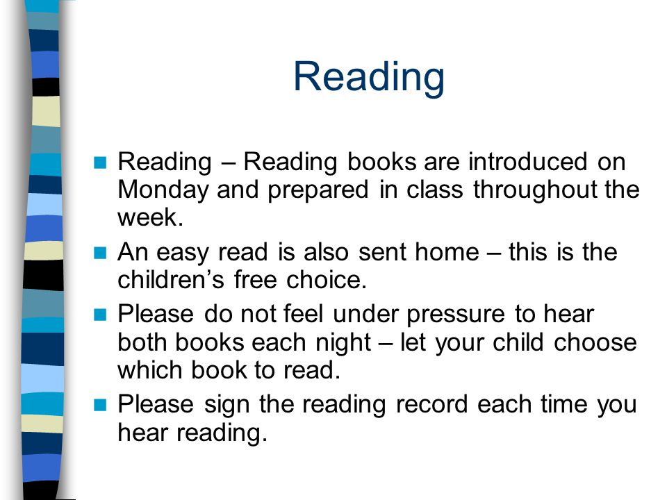 Reading Reading – Reading books are introduced on Monday and prepared in class throughout the week.