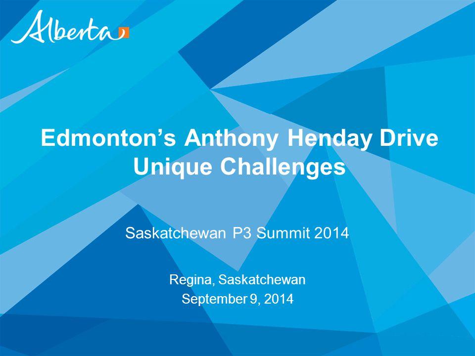 Edmonton's Anthony Henday Drive Unique Challenges Saskatchewan P3 Summit 2014 Regina, Saskatchewan September 9, 2014