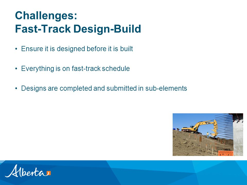 Challenges: Fast-Track Design-Build Ensure it is designed before it is built Everything is on fast-track schedule Designs are completed and submitted in sub-elements