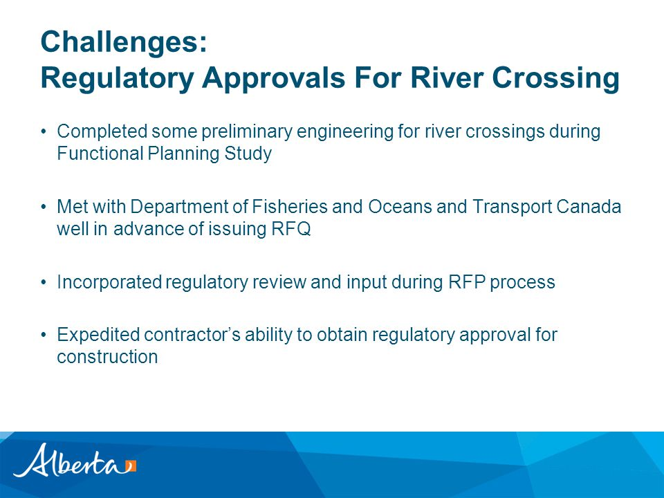 Challenges: Regulatory Approvals For River Crossing Completed some preliminary engineering for river crossings during Functional Planning Study Met wi
