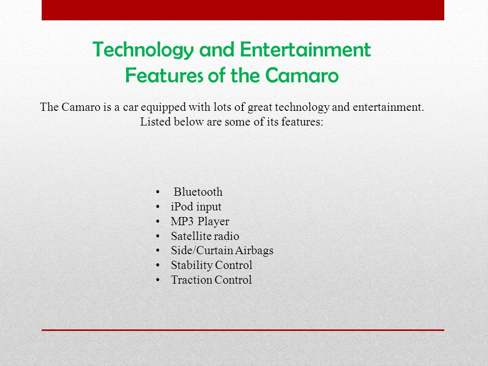 Technology and Entertainment Features of the Camaro The Camaro is a car equipped with lots of great technology and entertainment.