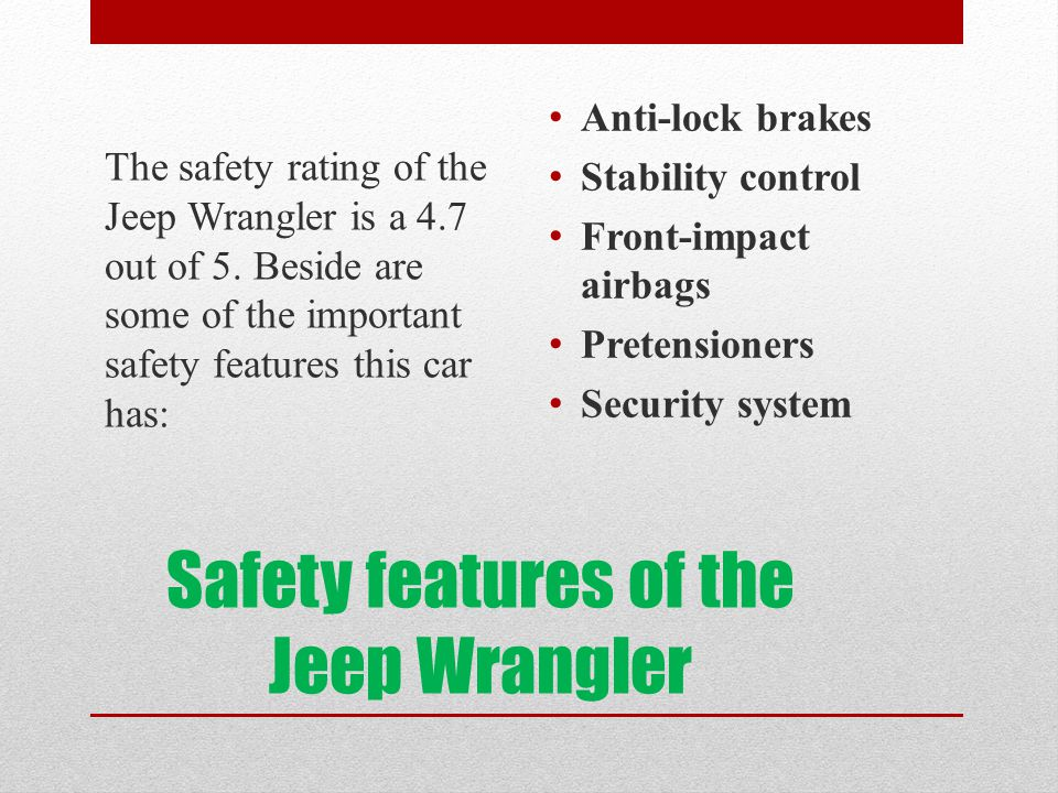 Safety features of the Jeep Wrangler The safety rating of the Jeep Wrangler is a 4.7 out of 5.