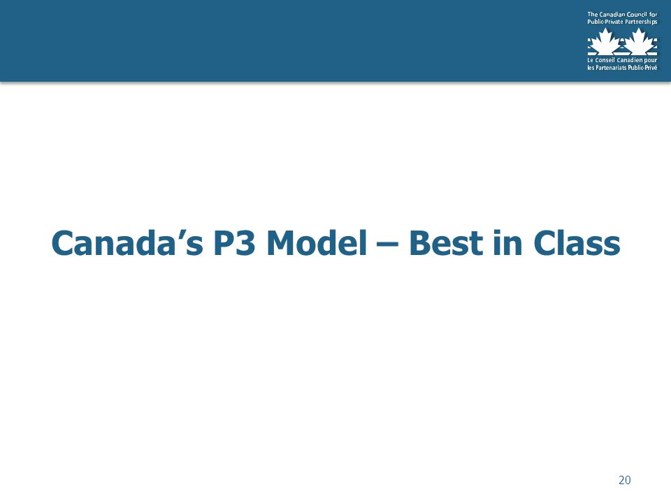Canada's P3 Model – Best in Class 20