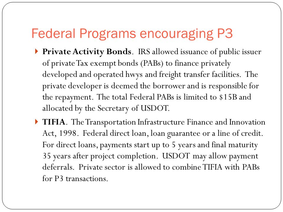 Federal Programs encouraging P3 27  Private Activity Bonds.