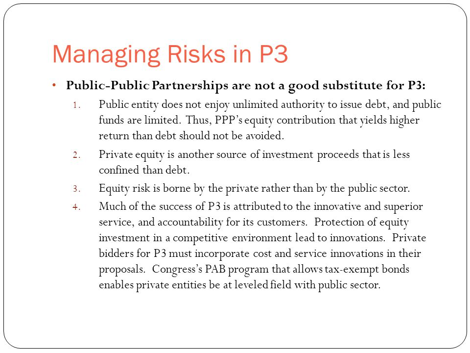 Managing Risks in P3 30 Public-Public Partnerships are not a good substitute for P3: 1.