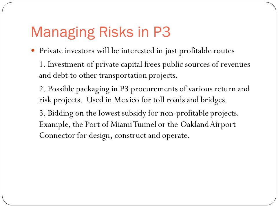 Managing Risks in P3 31 Private investors will be interested in just profitable routes 1.
