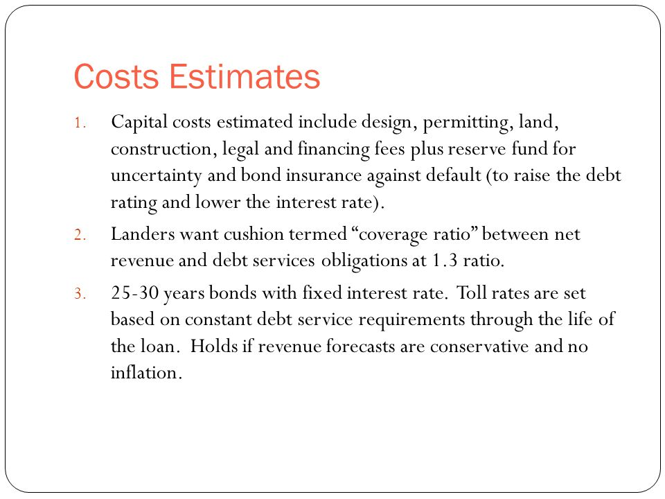 Costs Estimates 41 1. Capital costs estimated include design, permitting, land, construction, legal and financing fees plus reserve fund for uncertain