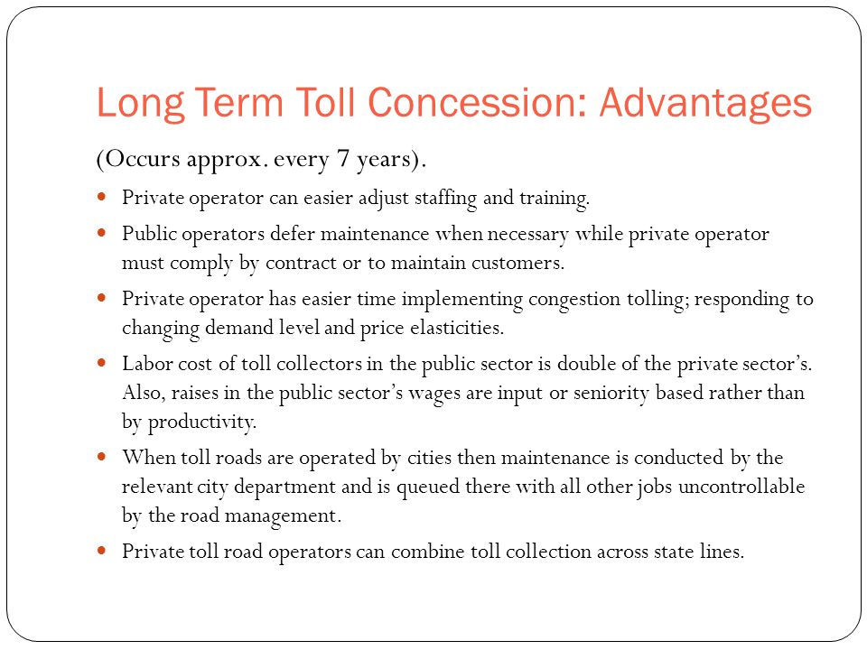 Long Term Toll Concession: Advantages 48 (Occurs approx.