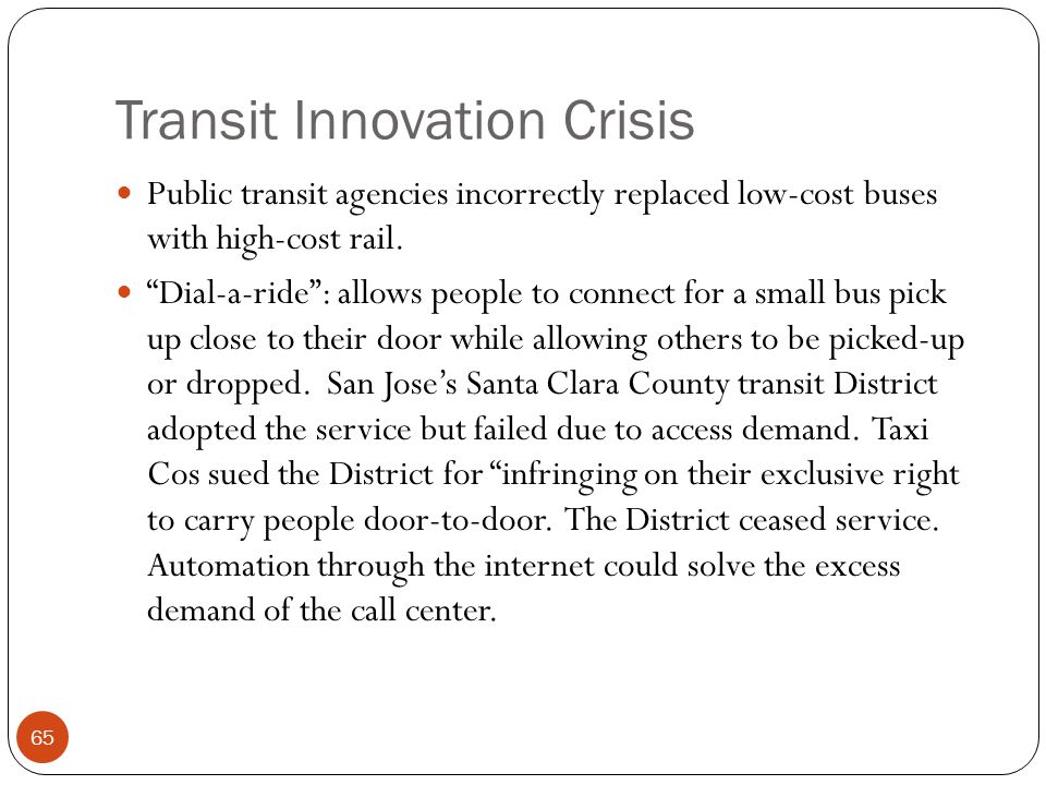 """Transit Innovation Crisis Public transit agencies incorrectly replaced low-cost buses with high-cost rail. """"Dial-a-ride"""": allows people to connect for"""