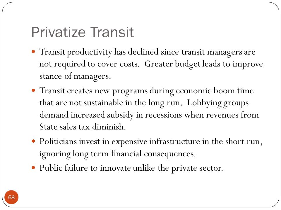 Privatize Transit Transit productivity has declined since transit managers are not required to cover costs.