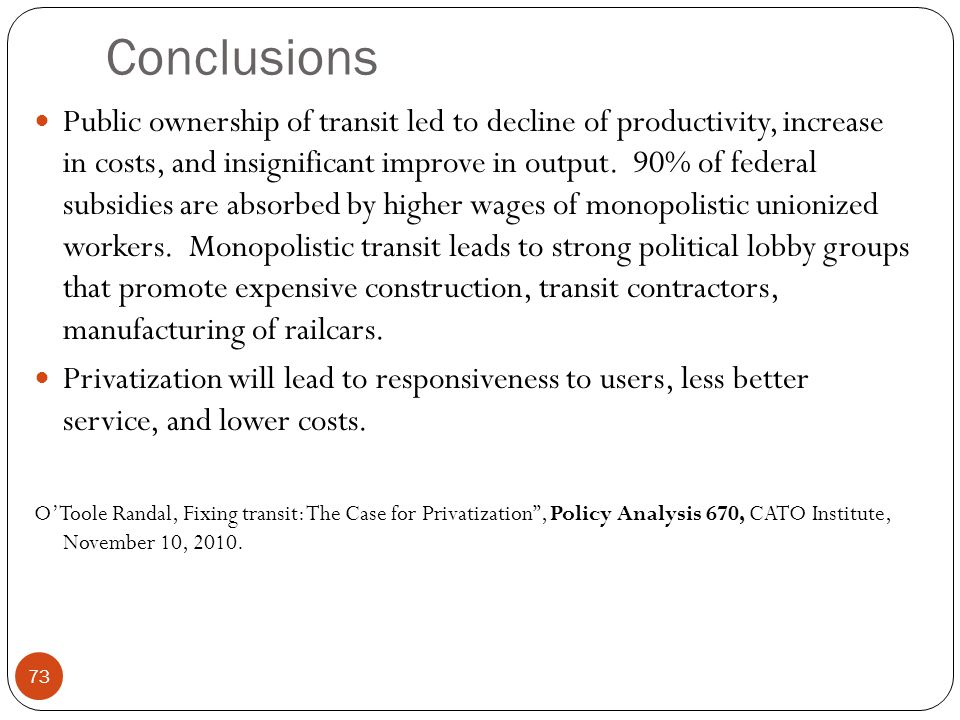 Conclusions Public ownership of transit led to decline of productivity, increase in costs, and insignificant improve in output.