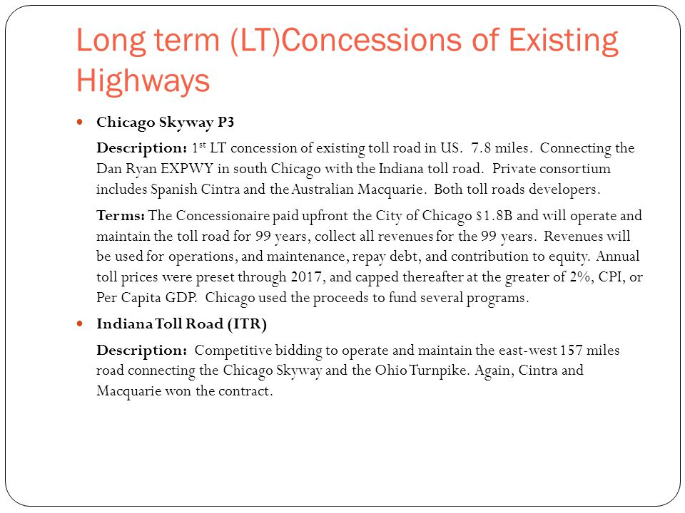 Long term (LT)Concessions of Existing Highways 9 Chicago Skyway P3 Description: 1 st LT concession of existing toll road in US.