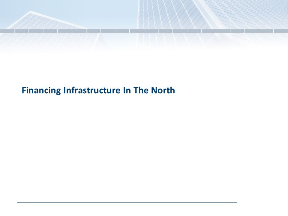Financing Infrastructure In The North