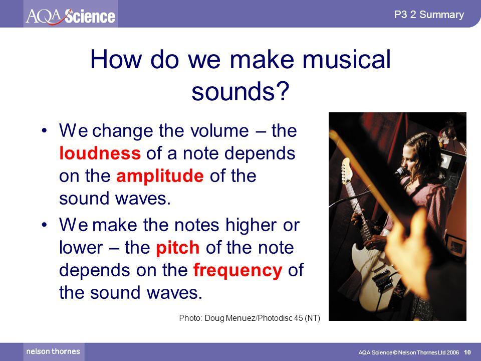 P3 2 Summary AQA Science © Nelson Thornes Ltd 2006 10 How do we make musical sounds.