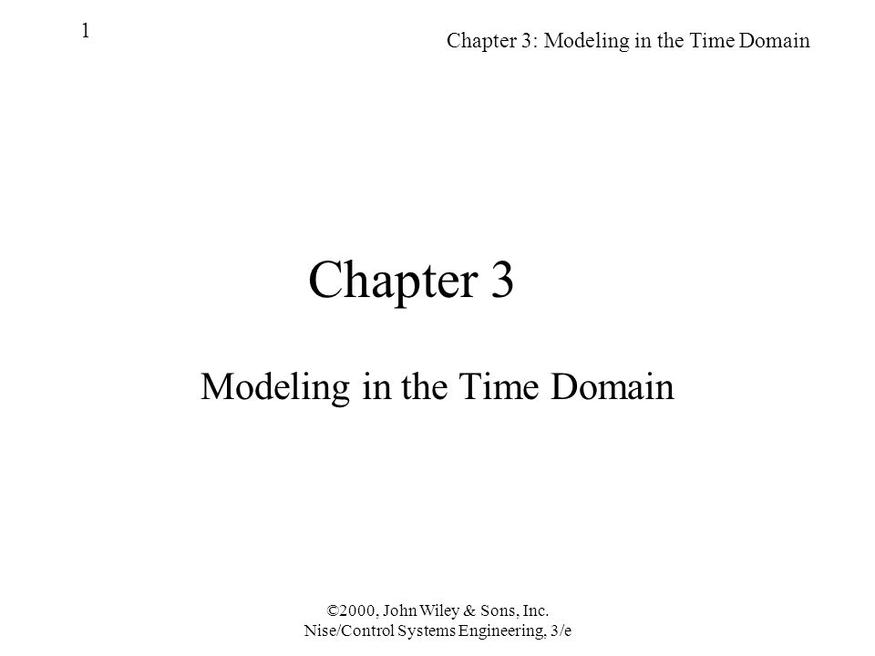 Chapter 3: Modeling in the Time Domain 1 ©2000, John Wiley & Sons, Inc.
