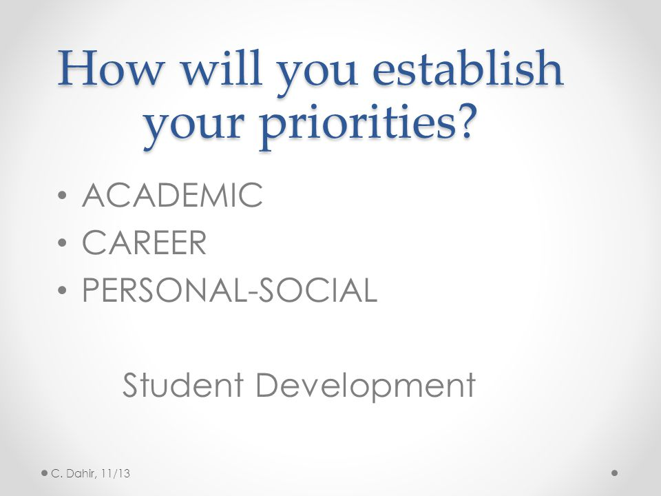 How will you establish your priorities. ACADEMIC CAREER PERSONAL-SOCIAL Student Development C.