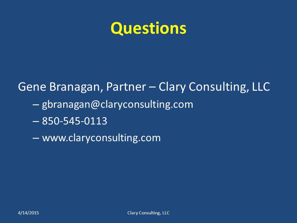 Questions Gene Branagan, Partner – Clary Consulting, LLC – gbranagan@claryconsulting.com – 850-545-0113 – www.claryconsulting.com 4/14/2015Clary Consulting, LLC