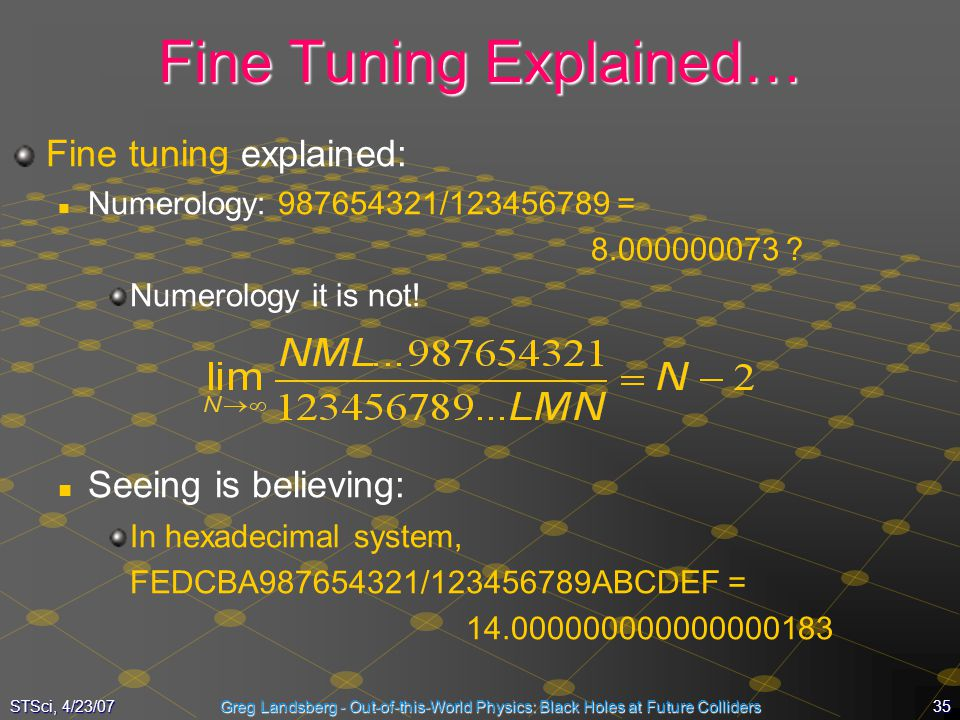 35STSci, 4/23/07Greg Landsberg - Out-of-this-World Physics: Black Holes at Future Colliders Fine Tuning Explained… Fine tuning explained: Numerology: