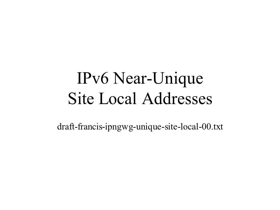 IPv6 Near-Unique Site Local Addresses draft-francis-ipngwg-unique-site-local-00.txt