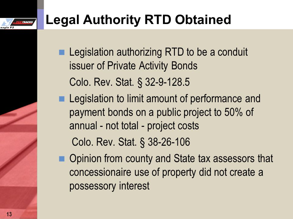 Legal Authority RTD Obtained Legislation authorizing RTD to be a conduit issuer of Private Activity Bonds Colo.