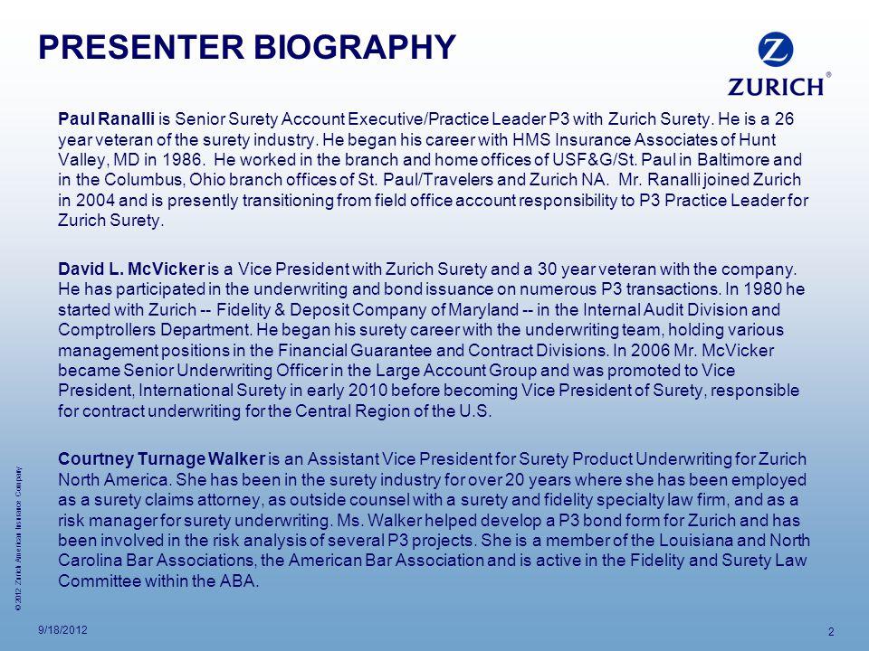 © 2012 Zurich American Insurance Company PRESENTER BIOGRAPHY Paul Ranalli is Senior Surety Account Executive/Practice Leader P3 with Zurich Surety.