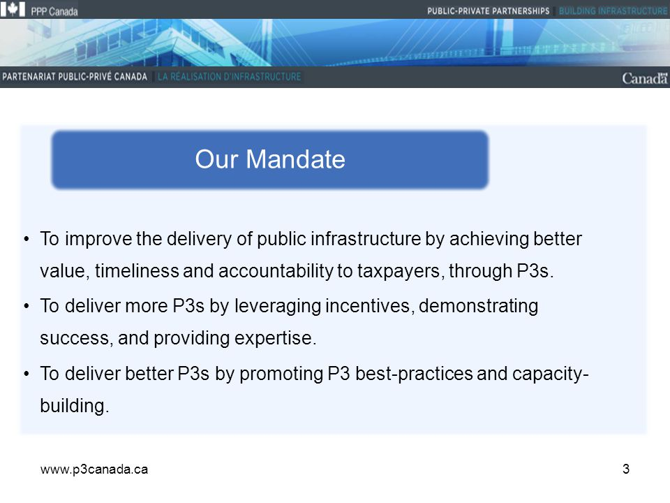 4 P3s require new and specialized skills within the public sector The federal government is a significant player in public infrastructure development Why PPP Canada.