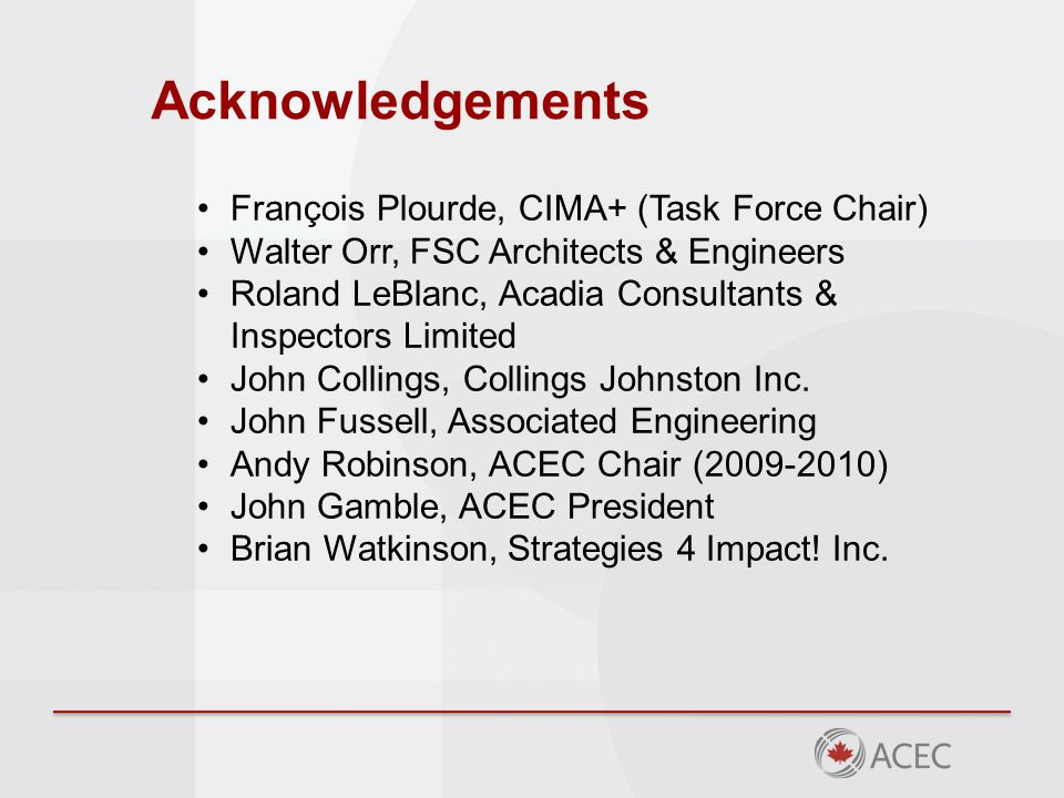 Acknowledgements François Plourde, CIMA+ (Task Force Chair) Walter Orr, FSC Architects & Engineers Roland LeBlanc, Acadia Consultants & Inspectors Limited John Collings, Collings Johnston Inc.