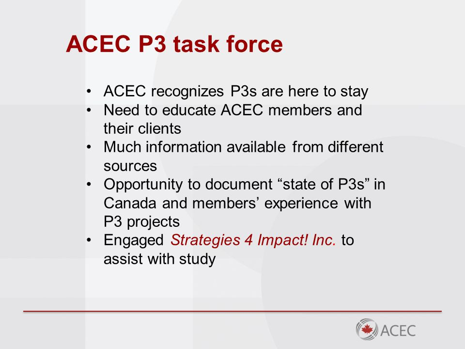 ACEC P3 task force ACEC recognizes P3s are here to stay Need to educate ACEC members and their clients Much information available from different sourc
