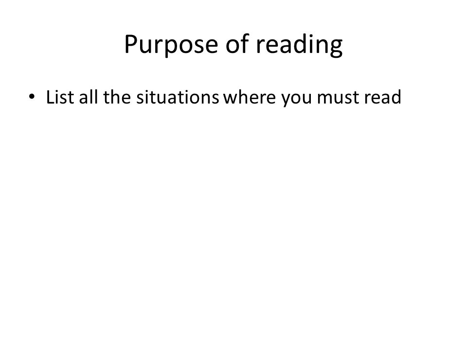 Purpose of reading List all the situations where you must read