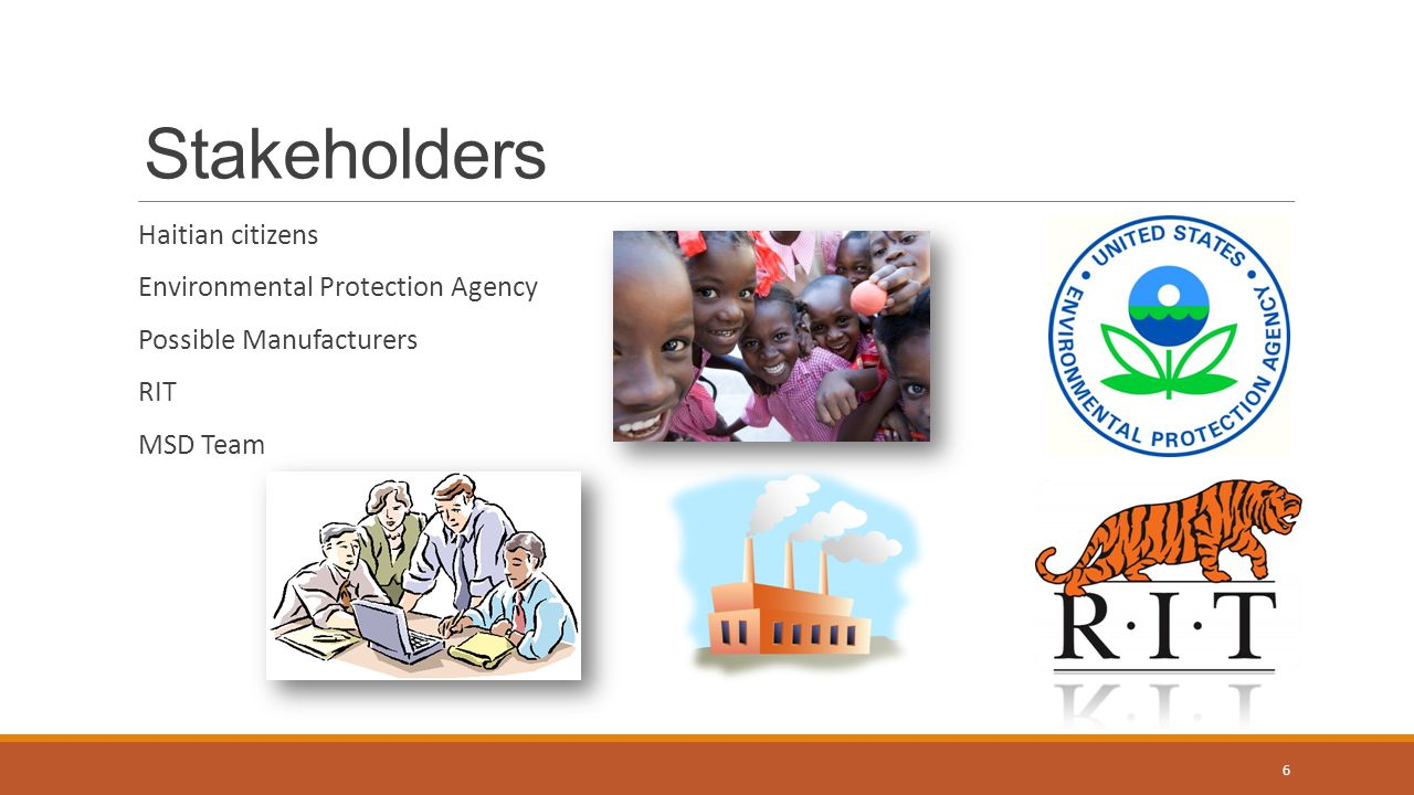 Stakeholders Haitian citizens Environmental Protection Agency Possible Manufacturers RIT MSD Team 6