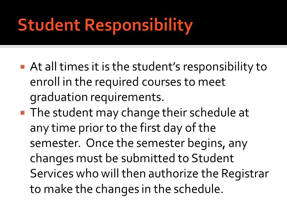  At all times it is the student's responsibility to enroll in the required courses to meet graduation requirements.  The student may change their sc